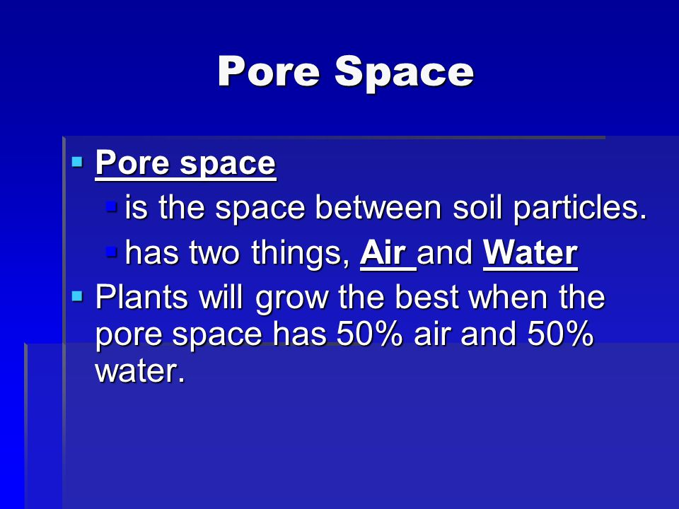 Pore Space Pore space is the space between soil particles.