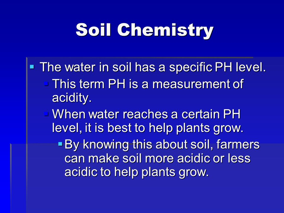Soil Chemistry The water in soil has a specific PH level.