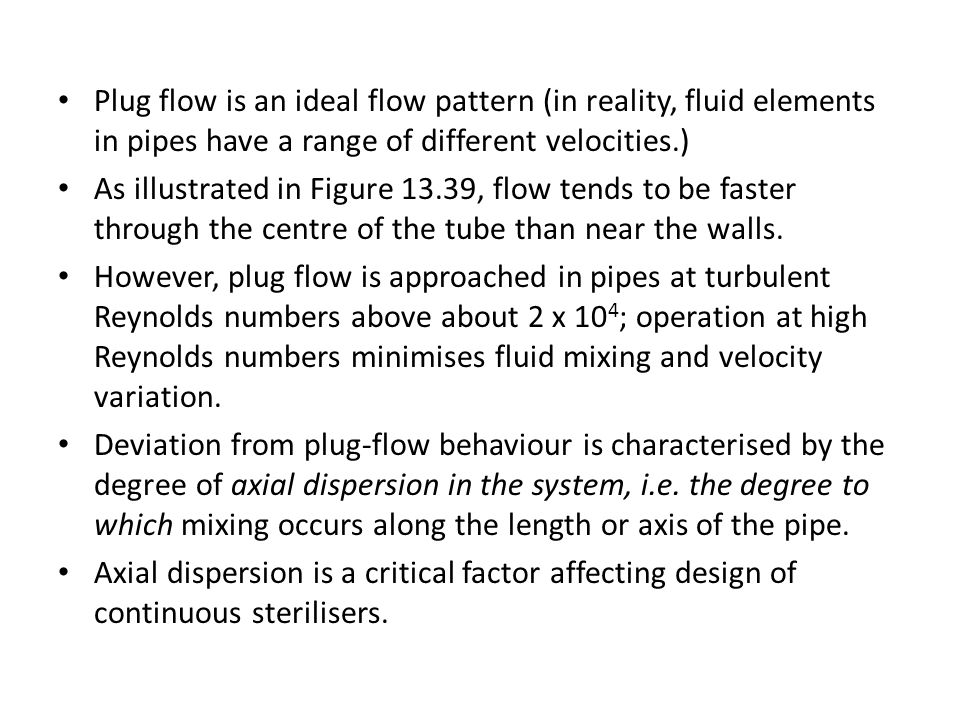 Plug flow is an ideal flow pattern (in reality, fluid elements in pipes have a range of different velocities.)