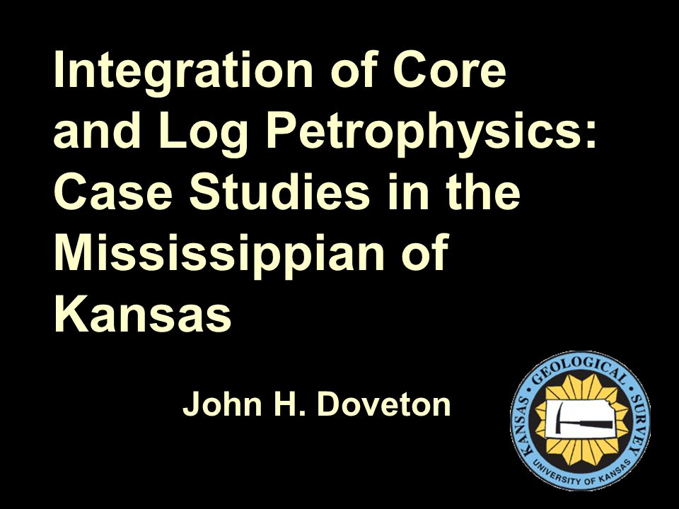 Integration of Core and Log Petrophysics: Case Studies in the Mississippian of Kansas