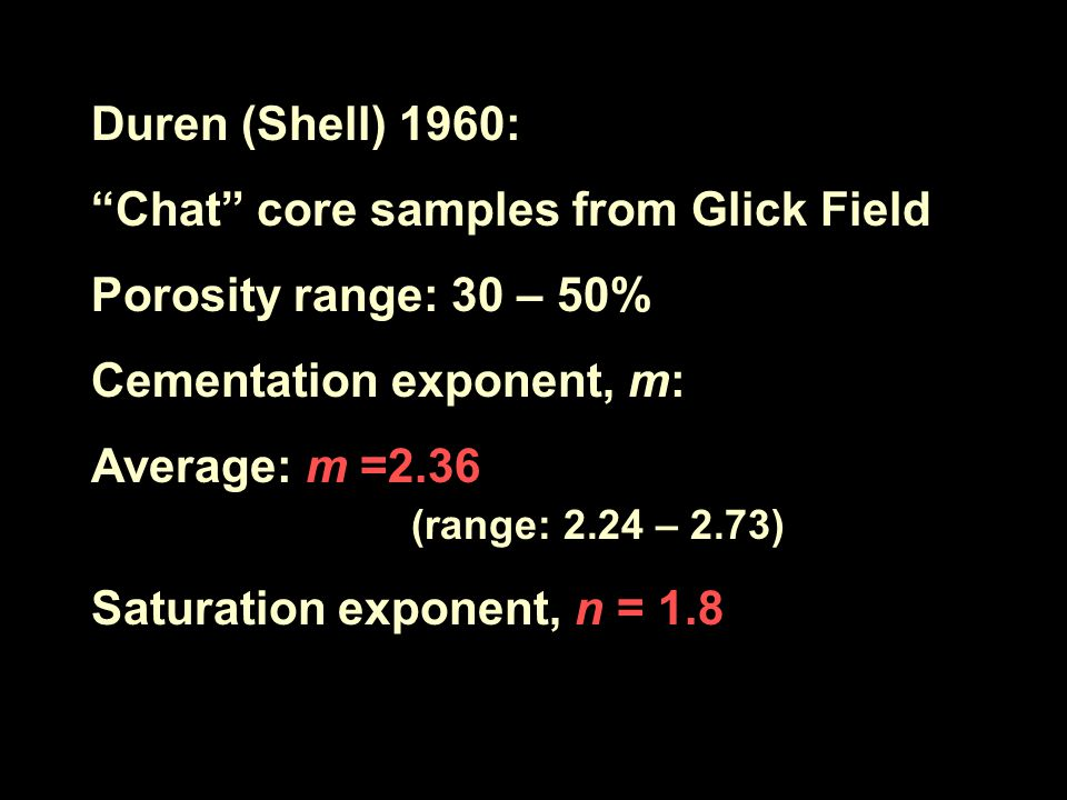 Duren (Shell) 1960: Chat core samples from Glick Field. Porosity range: 30 – 50% Cementation exponent, m: