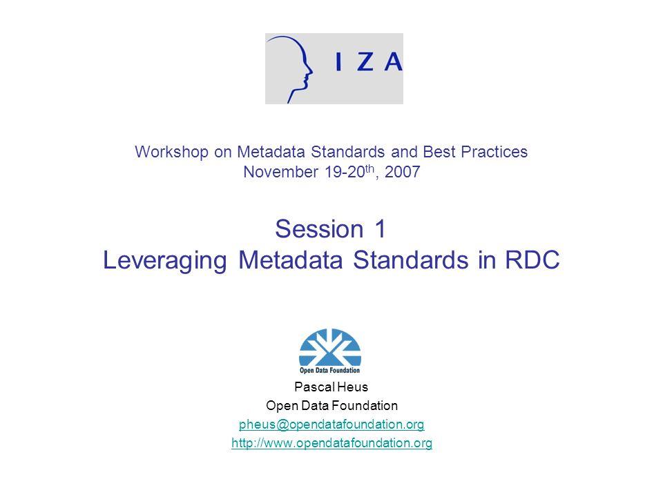 Workshop on Metadata Standards and Best Practices November 19-20th, 2007 Session 1 Leveraging Metadata Standards in RDC