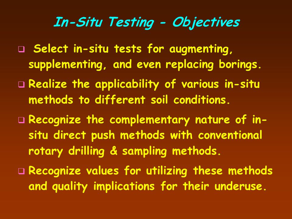 In-Situ Testing - Objectives