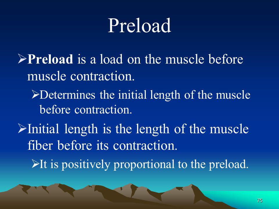 Preload Preload is a load on the muscle before muscle contraction.