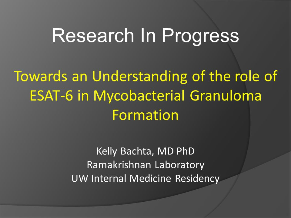 Research In Progress Towards an Understanding of the role of ESAT-6 in Mycobacterial Granuloma Formation.