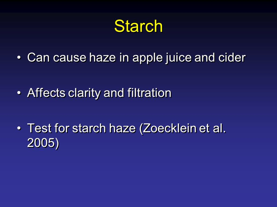 Starch Can cause haze in apple juice and cider