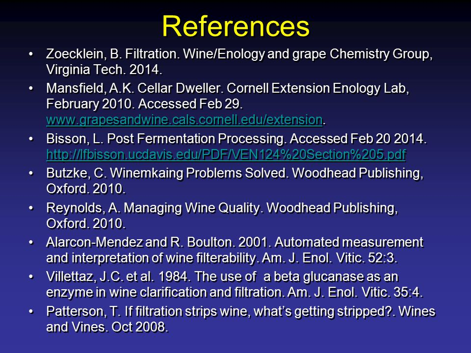 References Zoecklein, B. Filtration. Wine/Enology and grape Chemistry Group, Virginia Tech. 2014.
