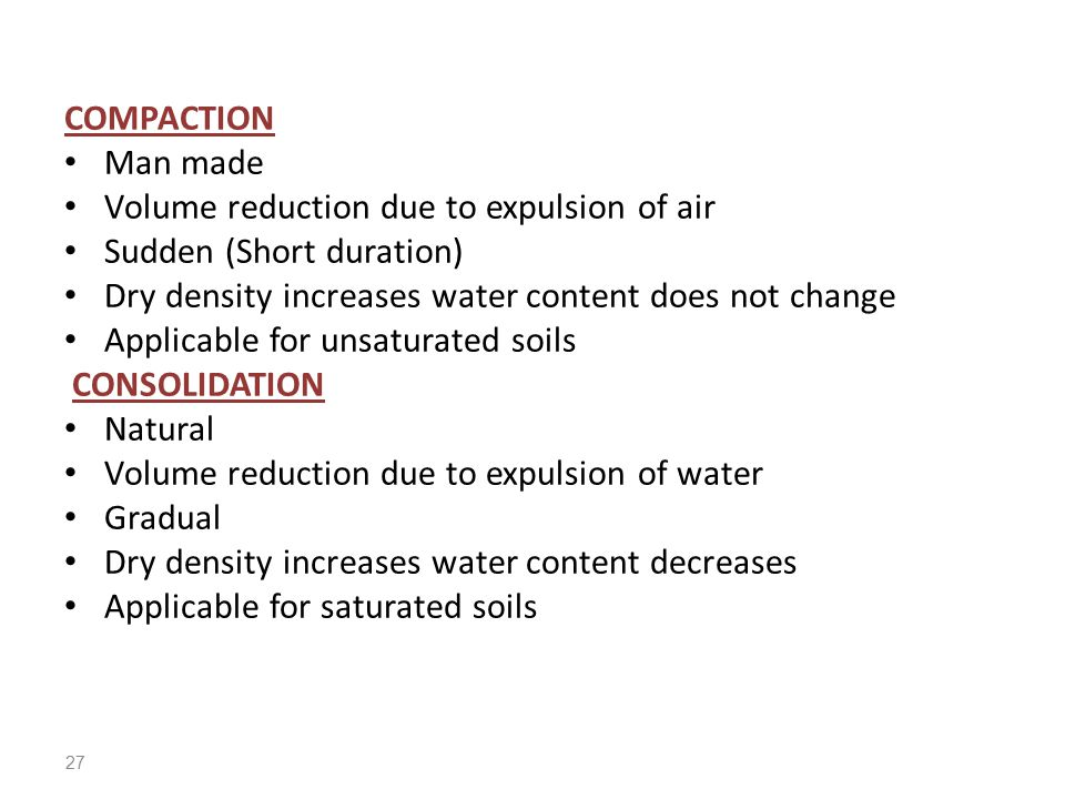 COMPACTION Man made. Volume reduction due to expulsion of air. Sudden (Short duration) Dry density increases water content does not change.
