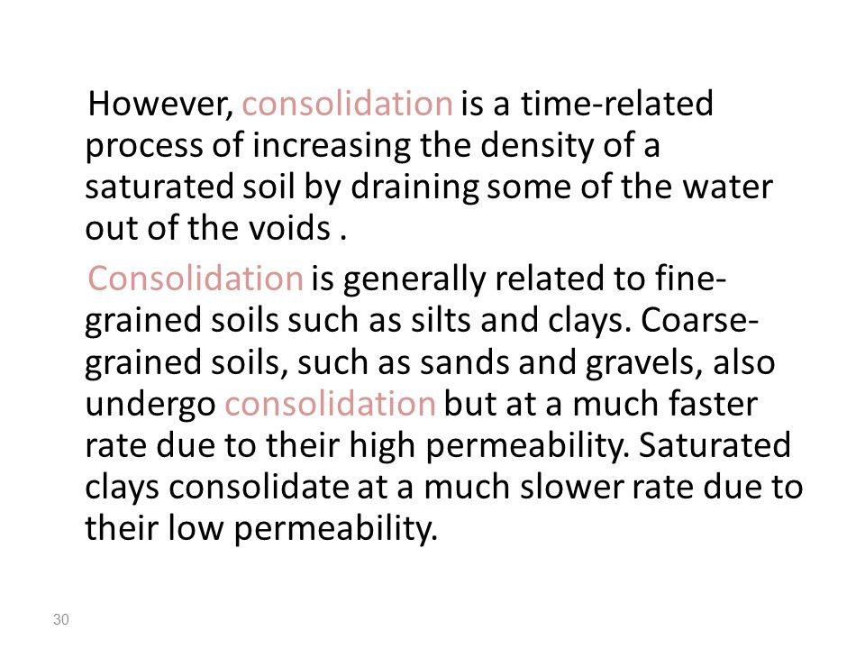 However, consolidation is a time-related process of increasing the density of a saturated soil by draining some of the water out of the voids .