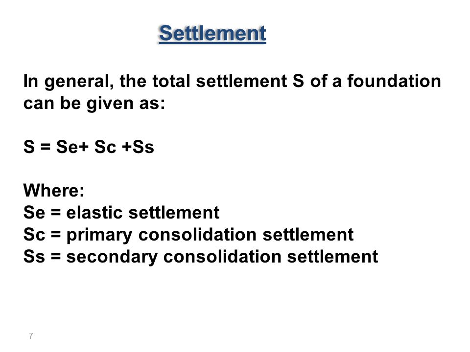 Settlement In general, the total settlement S of a foundation can be given as: S = Se+ Sc +Ss. Where: