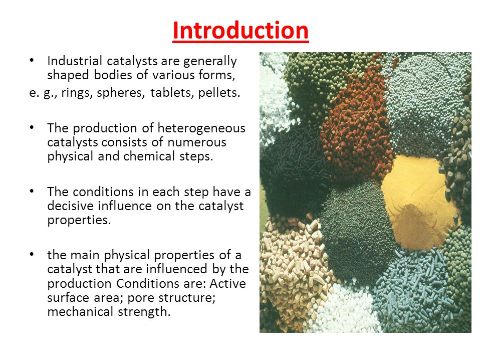 Introduction Industrial catalysts are generally shaped bodies of various forms, e. g., rings, spheres, tablets, pellets.