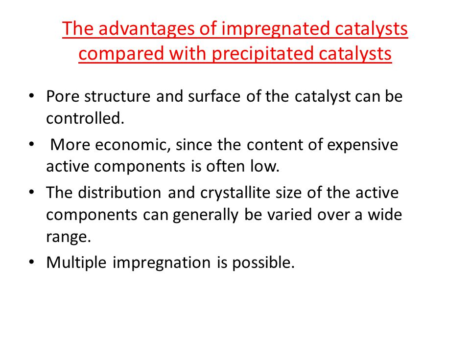 The advantages of impregnated catalysts compared with precipitated catalysts