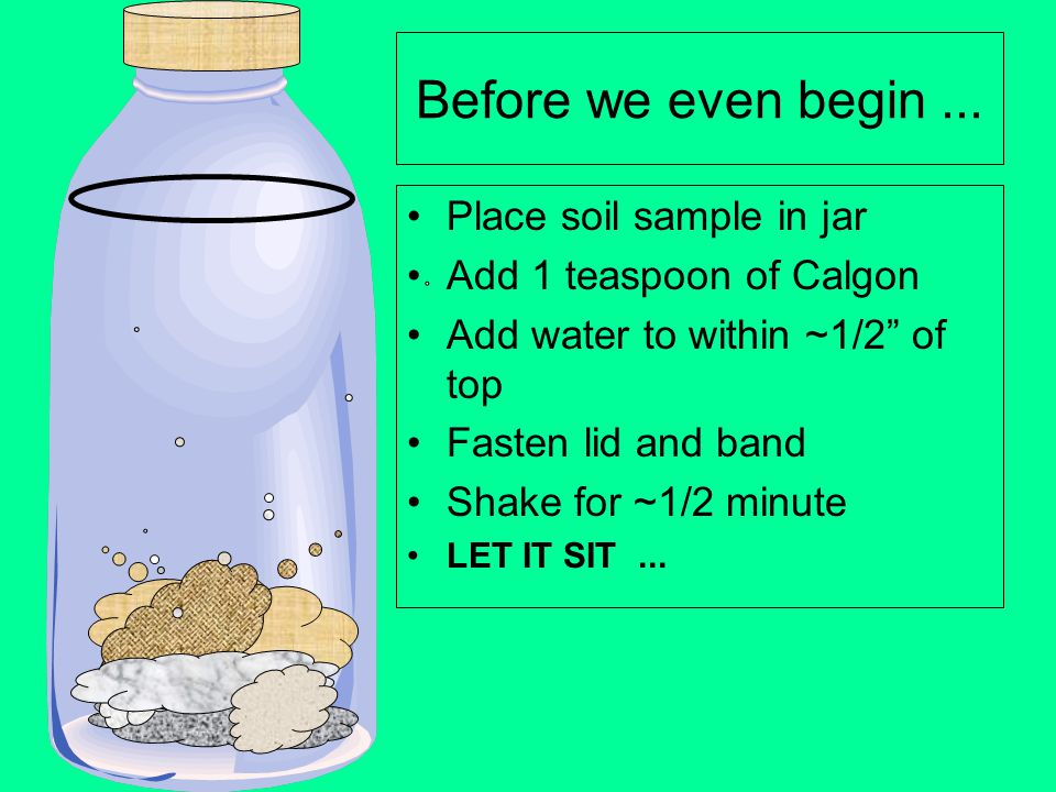 Before we even begin ... Place soil sample in jar