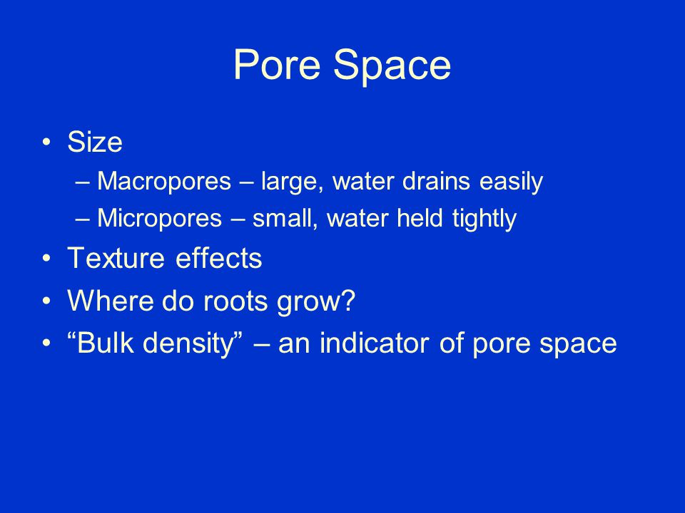 Pore Space Size Texture effects Where do roots grow