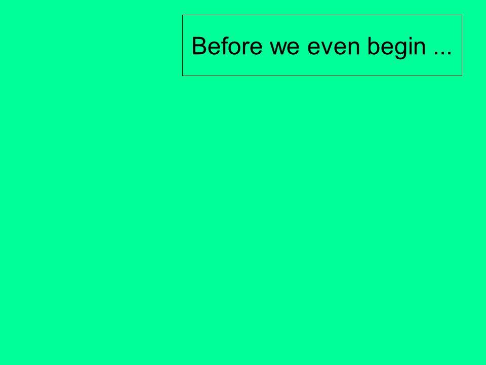 Before we even begin ...