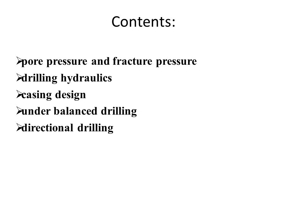 Contents: pore pressure and fracture pressure drilling hydraulics