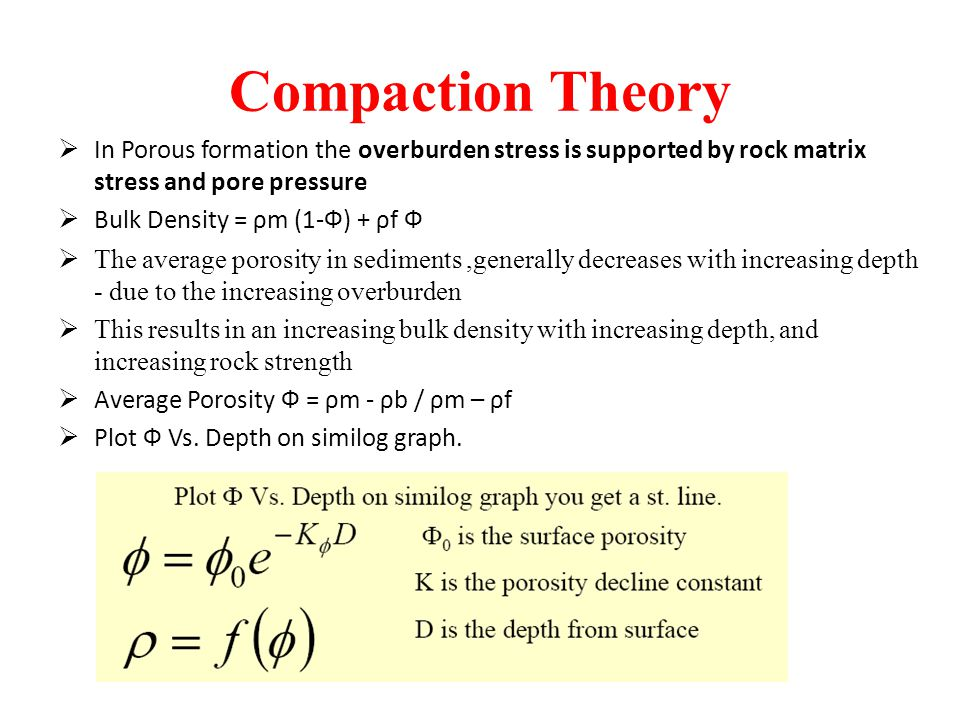 Compaction Theory In Porous formation the overburden stress is supported by rock matrix stress and pore pressure.