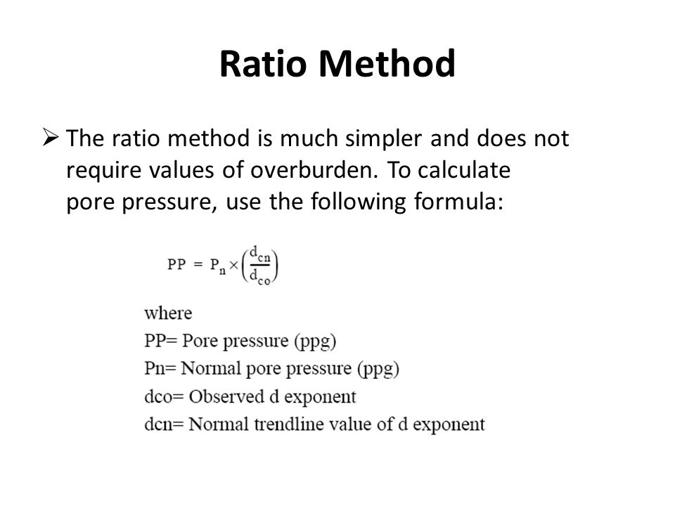 Ratio Method The ratio method is much simpler and does not require values of overburden.