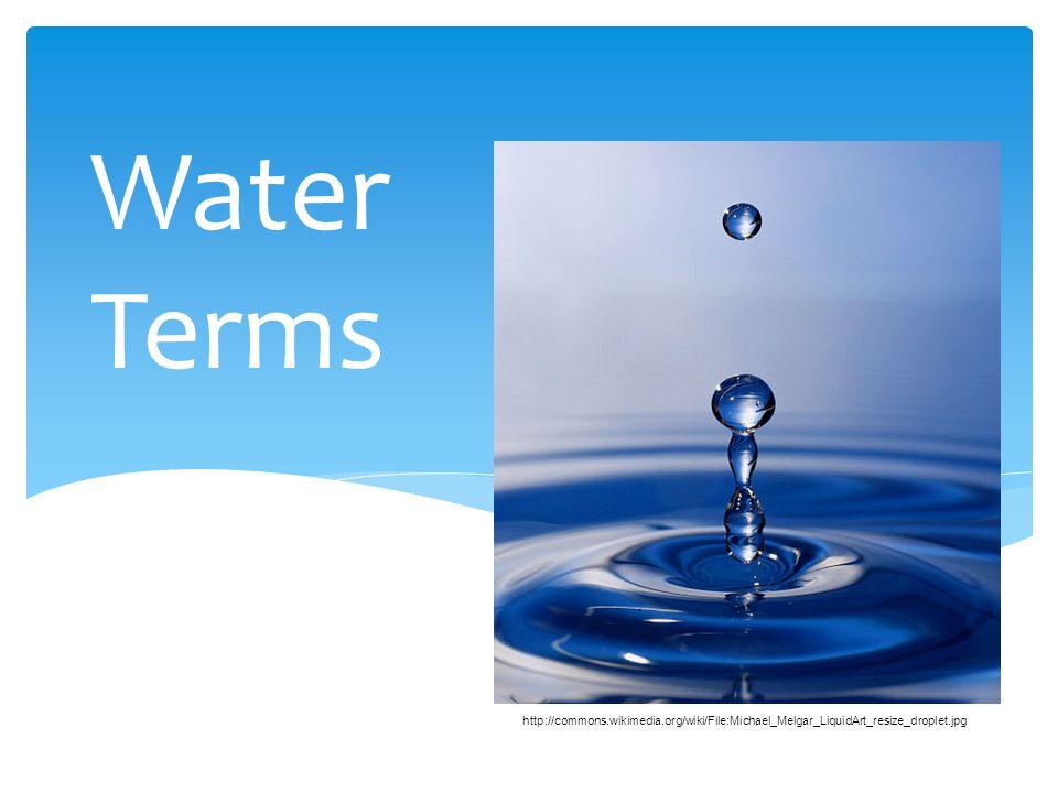 Water Terms http://commons.wikimedia.org/wiki/File:Michael_Melgar_LiquidArt_resize_droplet.jpg