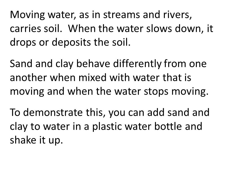 Moving water, as in streams and rivers, carries soil