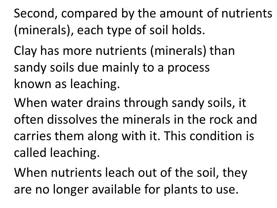 Second, compared by the amount of nutrients (minerals), each type of soil holds.