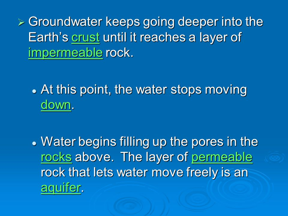 Groundwater keeps going deeper into the Earth's crust until it reaches a layer of impermeable rock.
