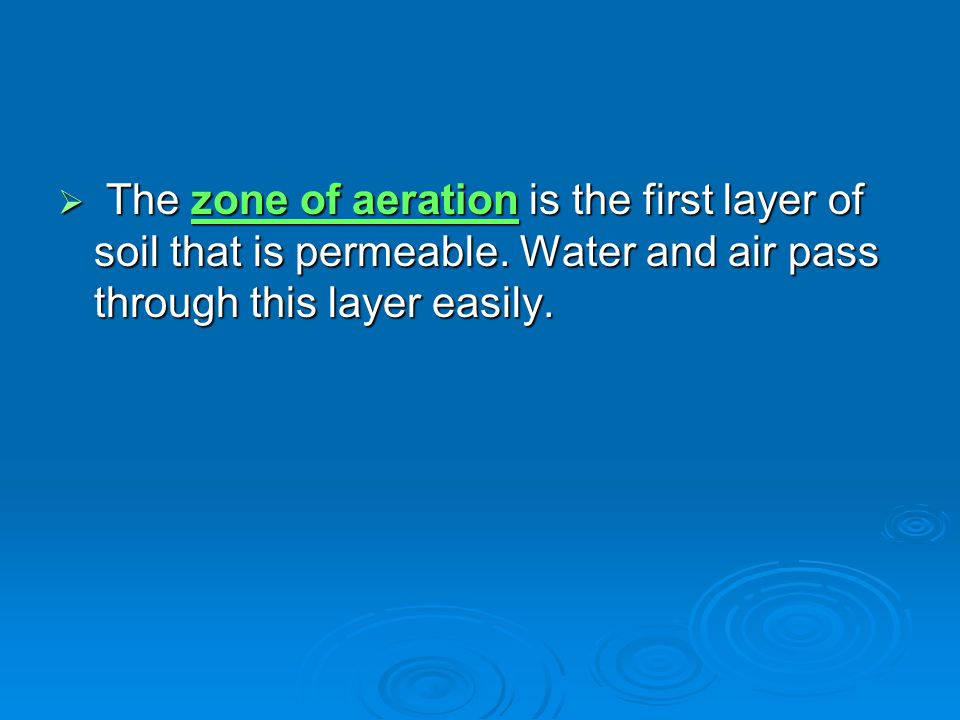 The zone of aeration is the first layer of soil that is permeable