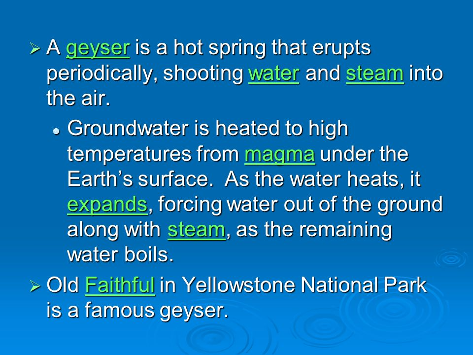 A geyser is a hot spring that erupts periodically, shooting water and steam into the air.