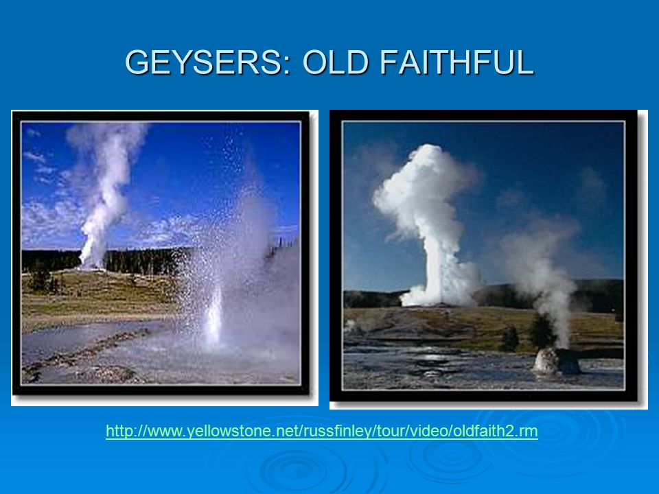 GEYSERS: OLD FAITHFUL http://www.yellowstone.net/russfinley/tour/video/oldfaith2.rm