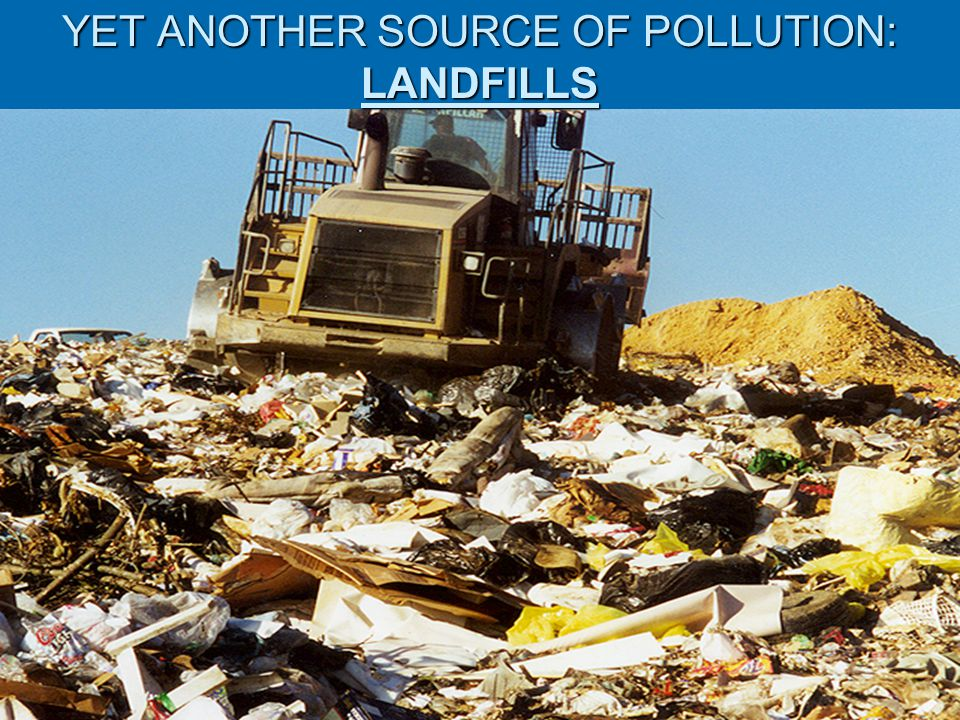 YET ANOTHER SOURCE OF POLLUTION: LANDFILLS