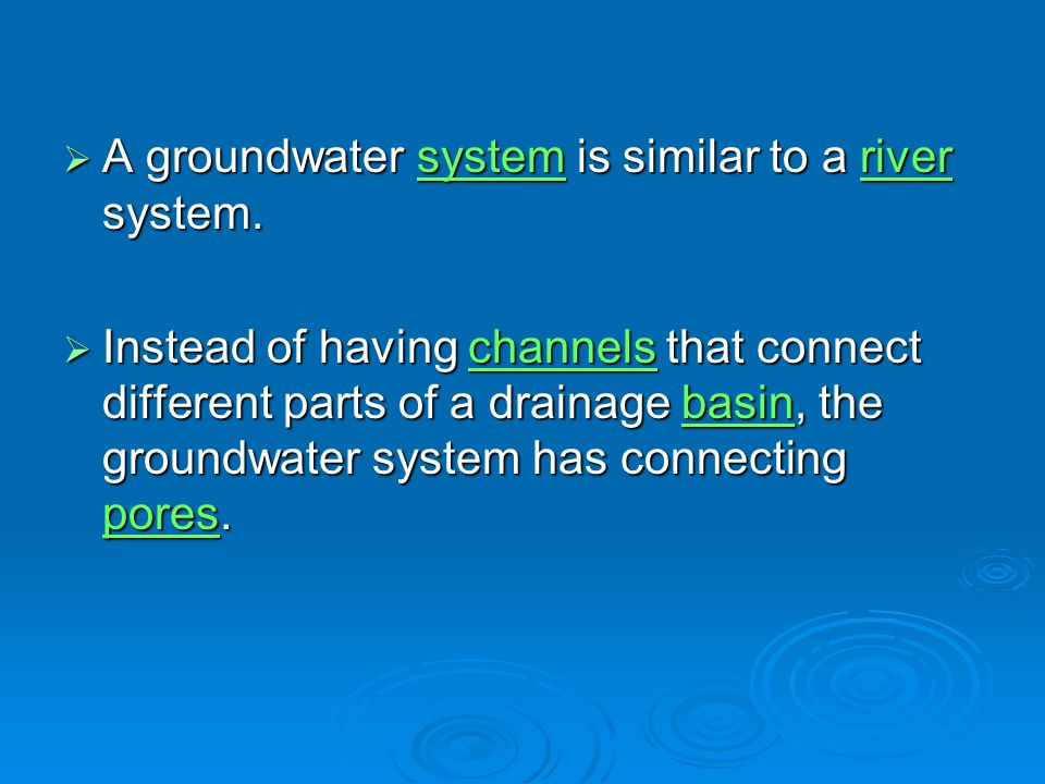 A groundwater system is similar to a river system.