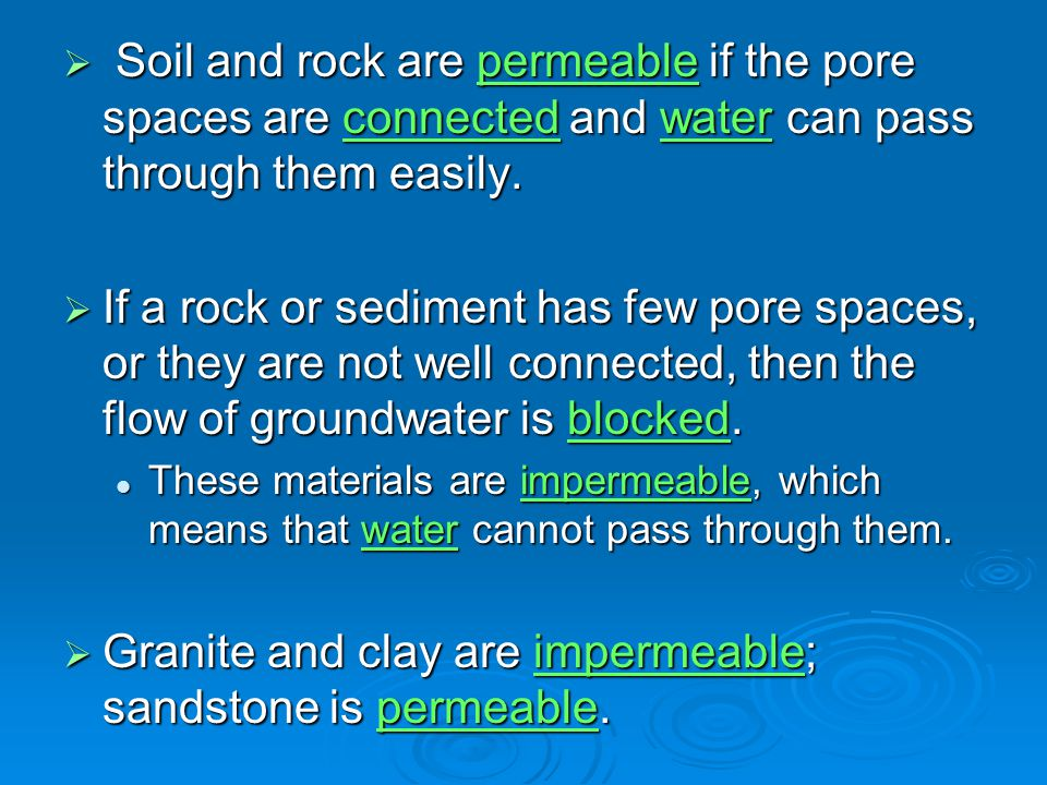 Granite and clay are impermeable; sandstone is permeable.