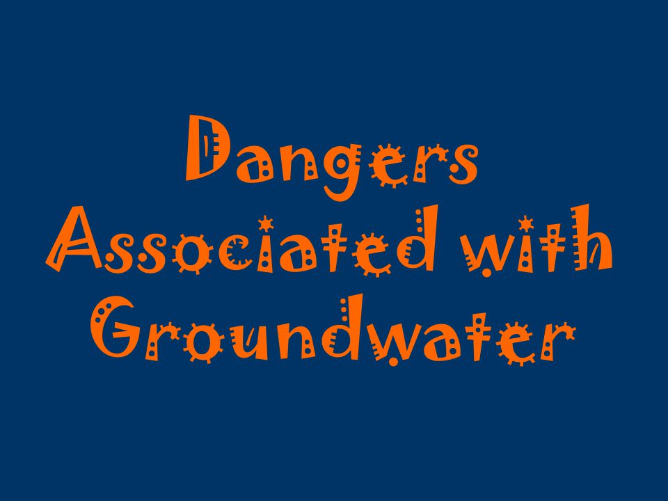 Dangers Associated with Groundwater
