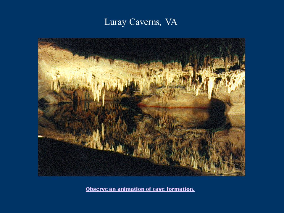Luray Caverns, VA Observe an animation of cave formation.