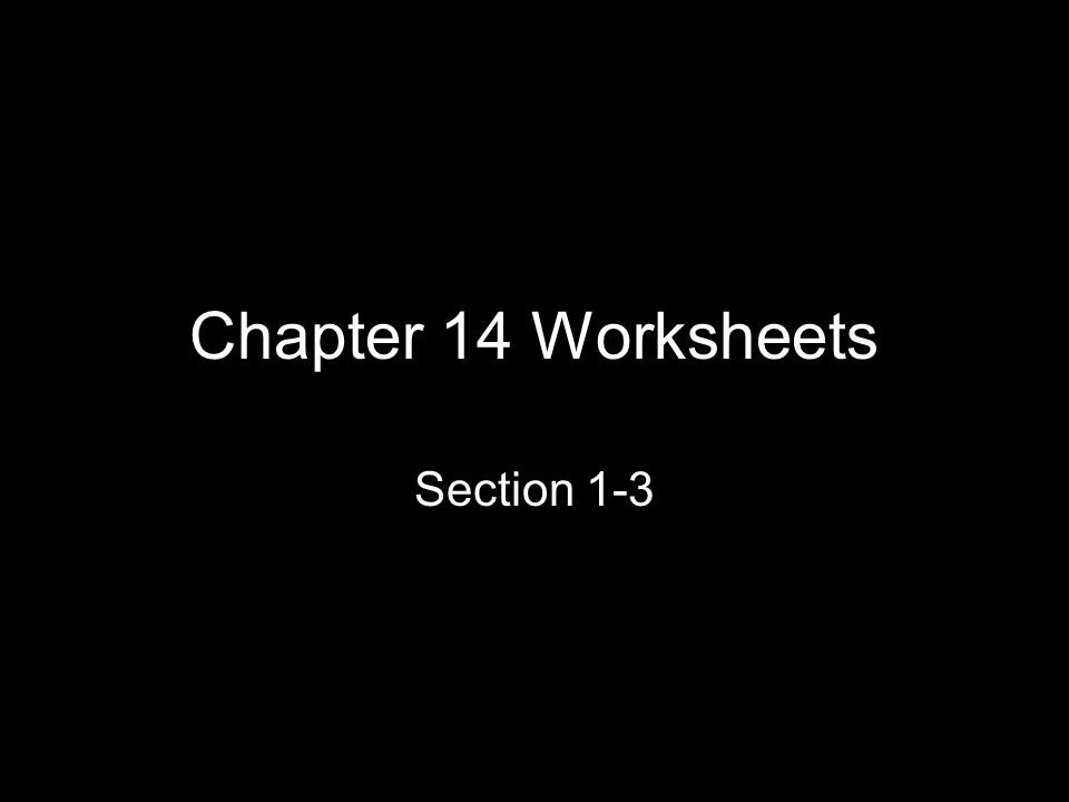 Chapter 14 Worksheets Section 1-3