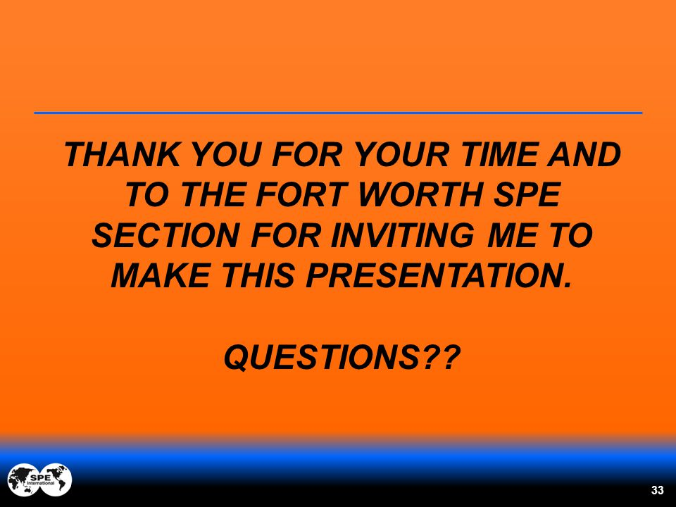 GoFrac, LLC THANK YOU FOR YOUR TIME AND TO THE FORT WORTH SPE SECTION FOR INVITING ME TO MAKE THIS PRESENTATION.