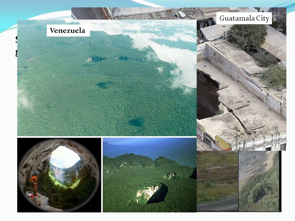 Guatamala City Venezuela. Sinkhole = depression produced in a region where groundwater has removed soluble rock.