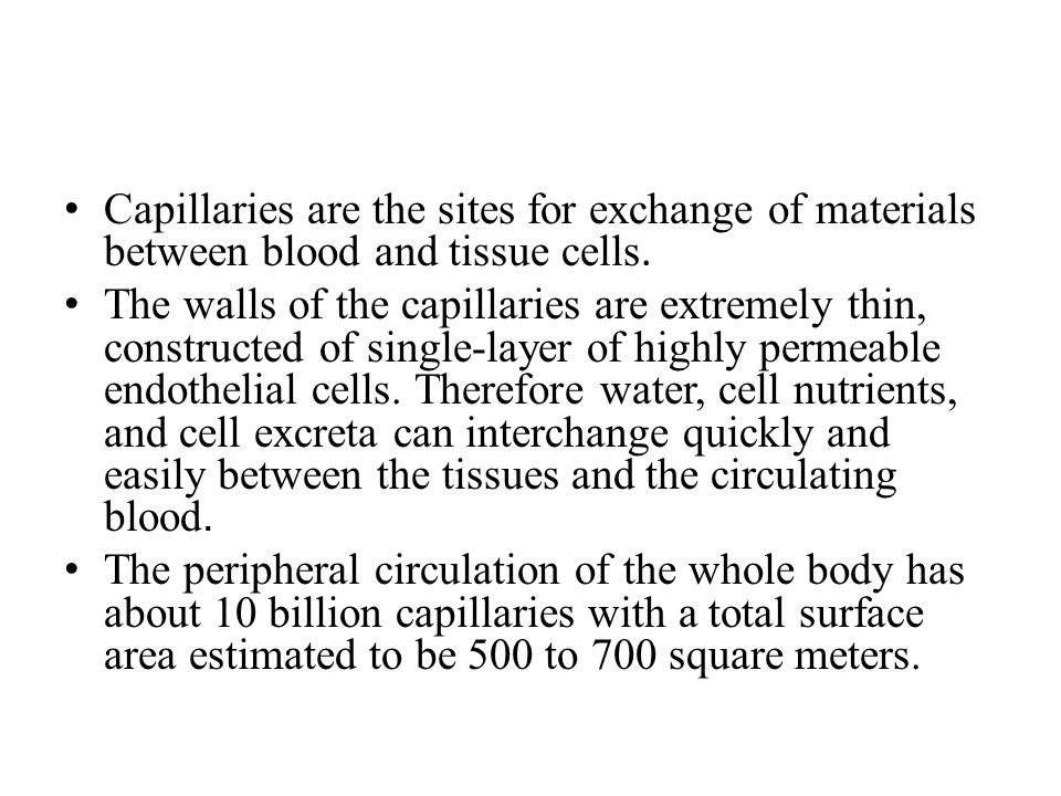 Capillaries are the sites for exchange of materials between blood and tissue cells.