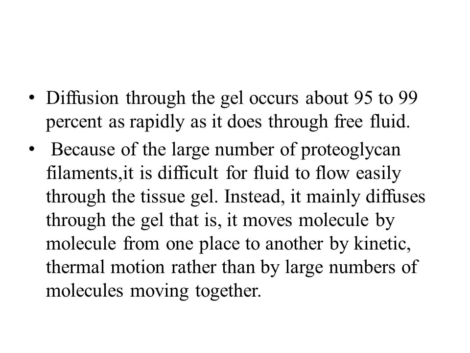 Diffusion through the gel occurs about 95 to 99 percent as rapidly as it does through free fluid.
