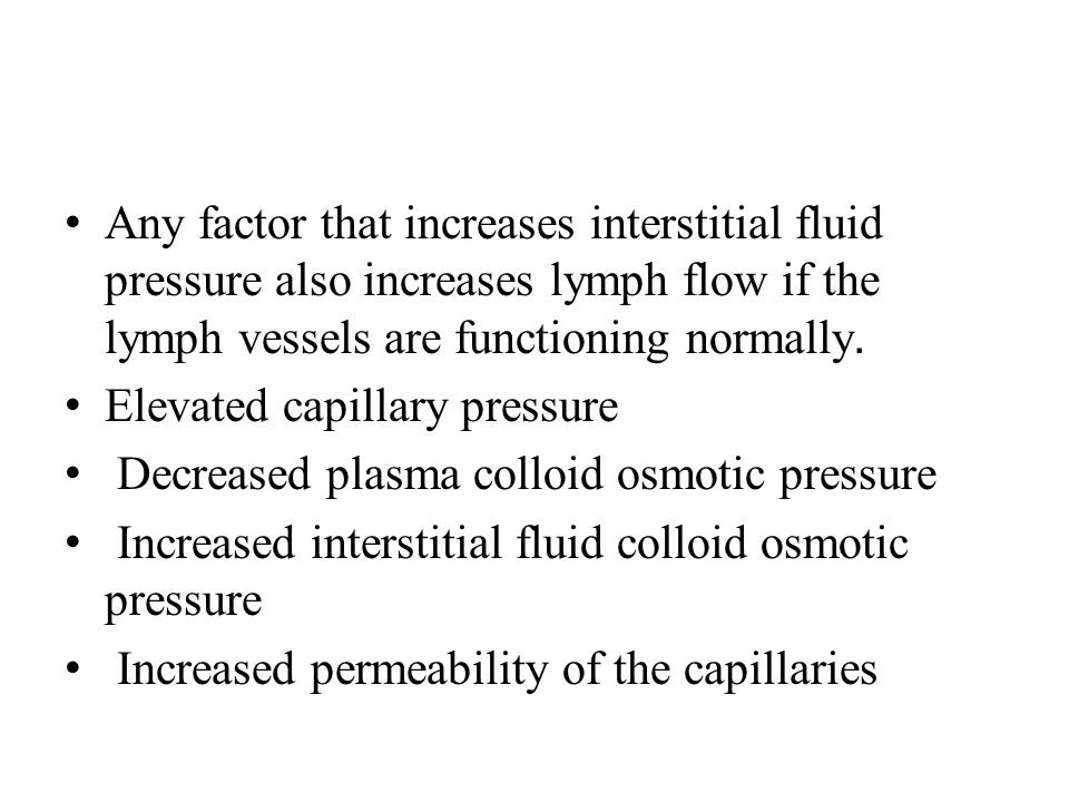Any factor that increases interstitial fluid pressure also increases lymph flow if the lymph vessels are functioning normally.