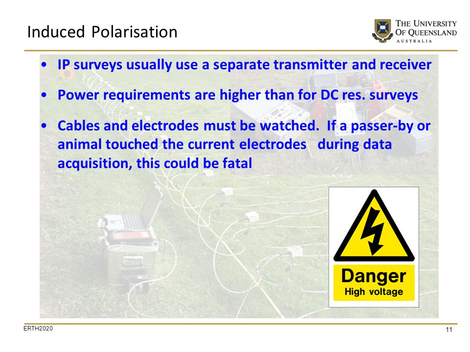 Induced Polarisation IP surveys usually use a separate transmitter and receiver. Power requirements are higher than for DC res. surveys.