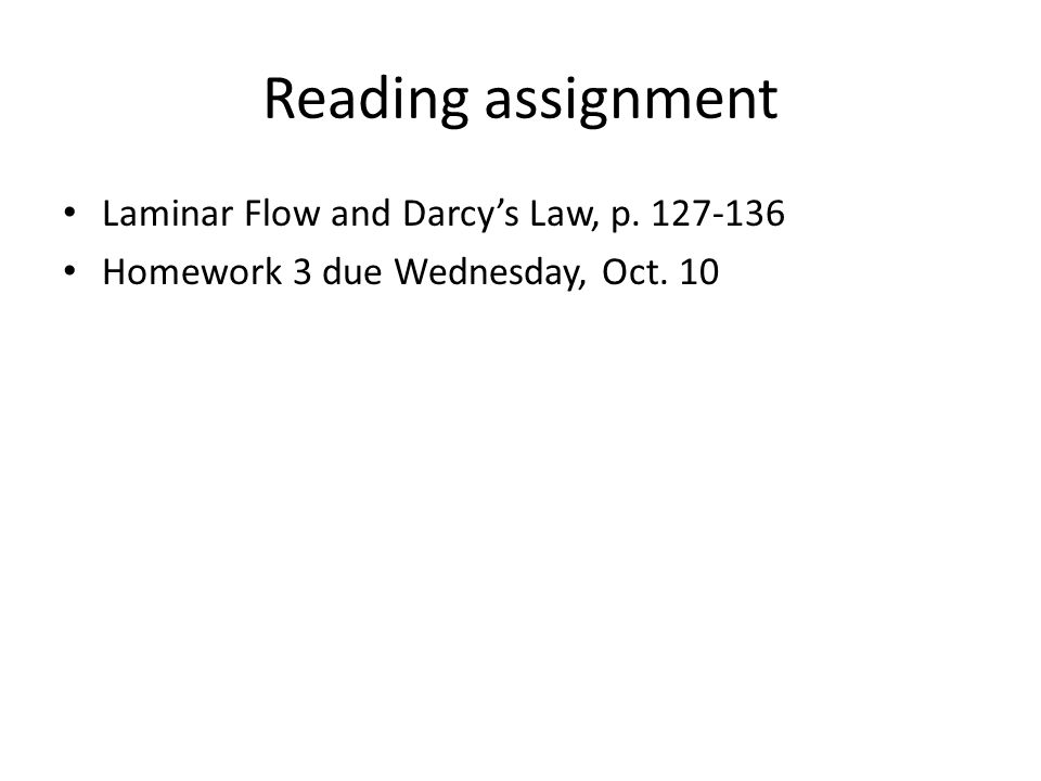 Reading assignment Laminar Flow and Darcy's Law, p. 127-136