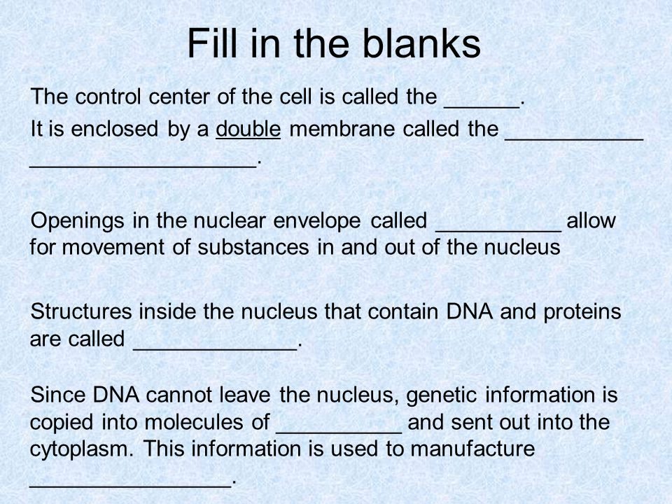 Fill in the blanks The control center of the cell is called the ______.
