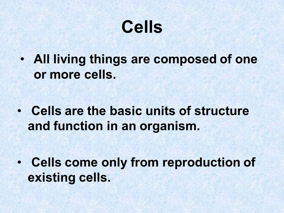 Cells All living things are composed of one or more cells.