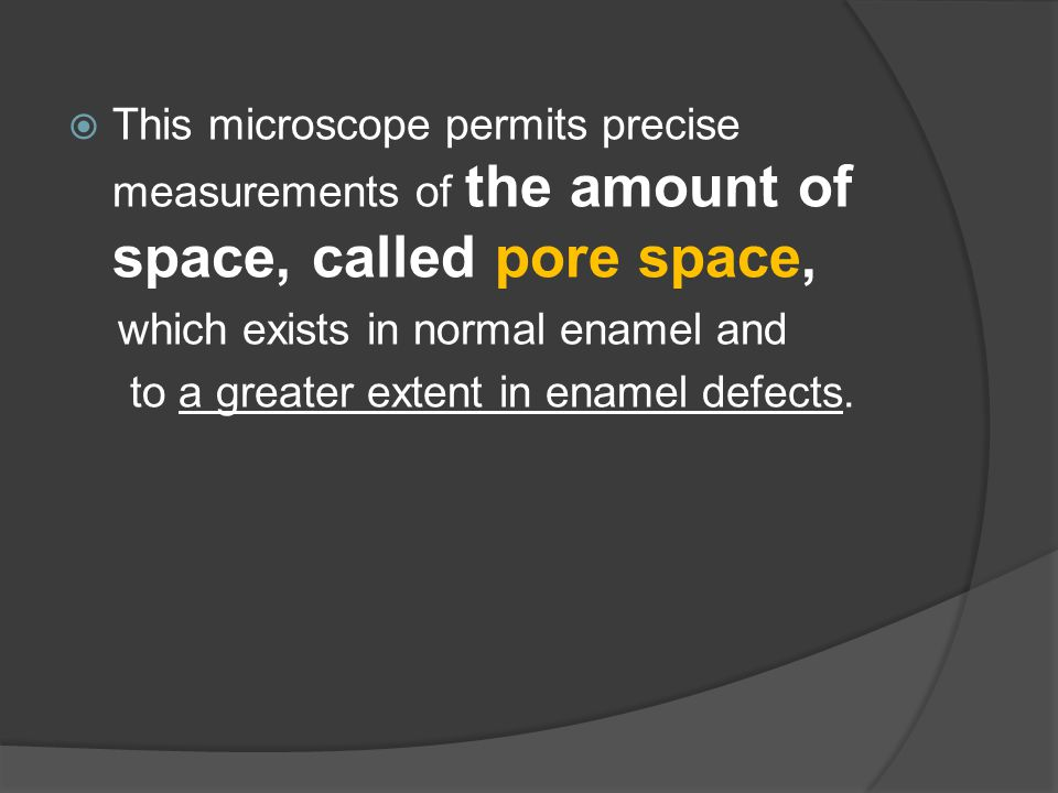 This microscope permits precise measurements of the amount of space, called pore space,