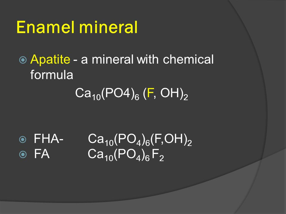 Enamel mineral Apatite - a mineral with chemical formula