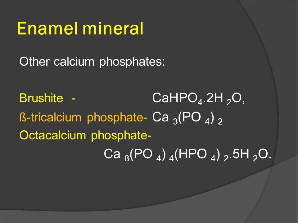 Enamel mineral Са 8(РО 4) 4(НРО 4) 2.5Н 2О. Other calcium phosphates: