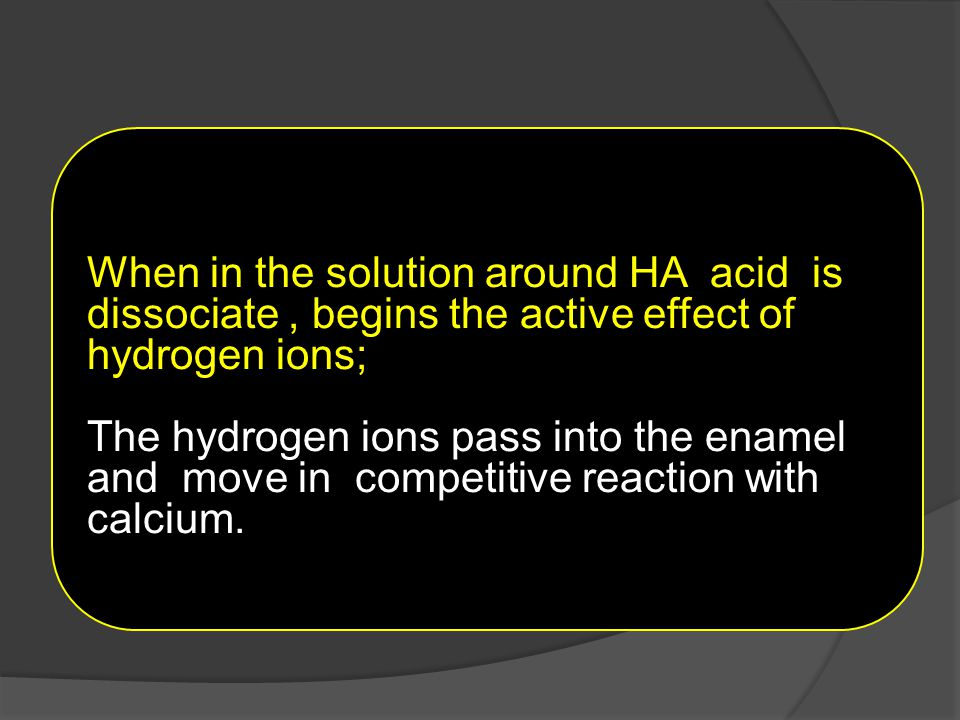 When in the solution around HA acid is dissociate , begins the active effect of hydrogen ions;