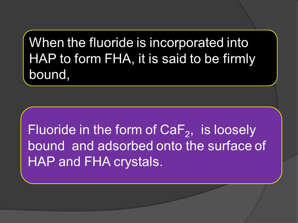 When the fluoride is incorporated into HAP to form FHA, it is said to be firmly bound,