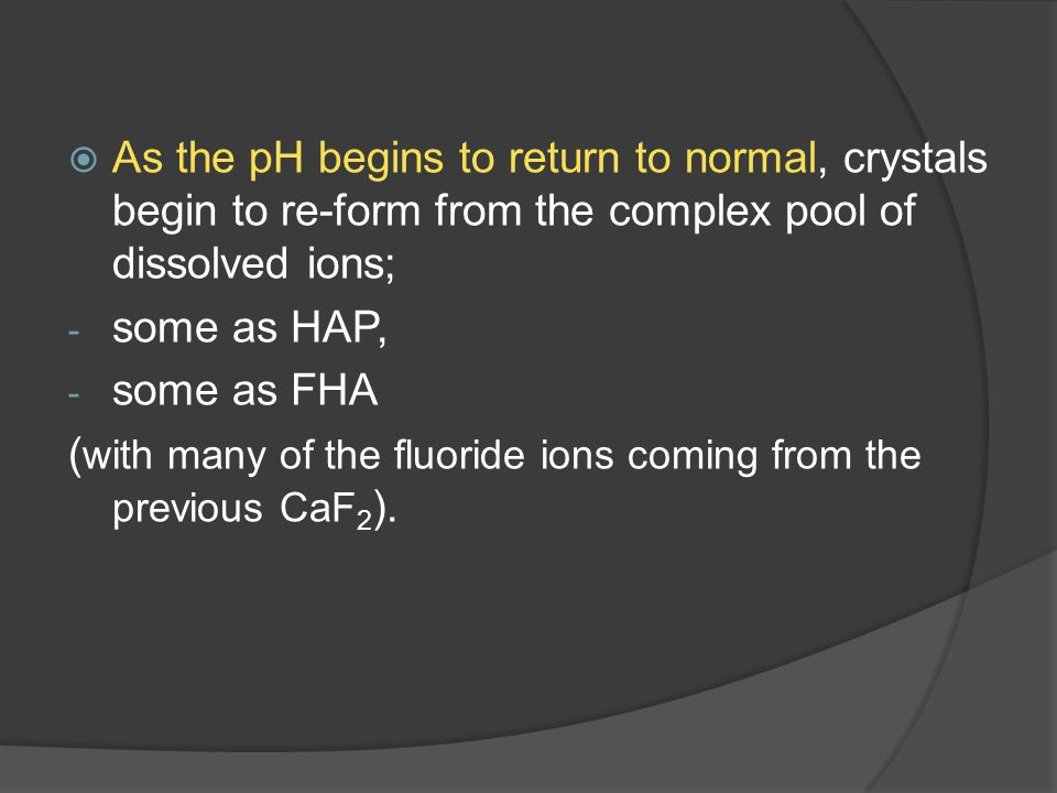 As the pH begins to return to normal, crystals begin to re-form from the complex pool of dissolved ions;